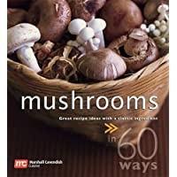 Mushrooms: Great Recipe Ideas With a Classic Ingredientin 60 Ways