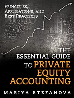 The Essential Guide to Private Equity Accounting: Principles, Applications, and Best Practices.pdf
