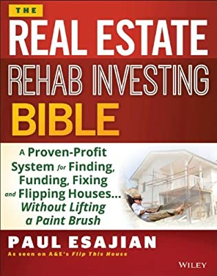 The Rehab Investor's Bible: A Proven System for Finding, Funding, Fixing, and Flipping Houses - Without Lifting....pdf