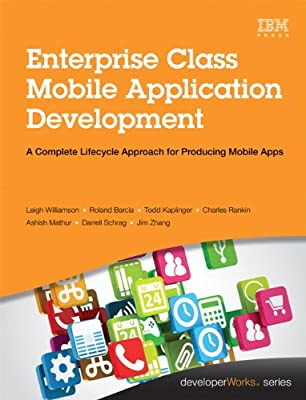 Enterprise Class Mobile Application Development: A Complete Lifecycle Approach for Producing Mobile Apps.pdf