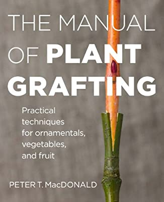 The Manual of Plant Grafting: Practical Techniques for Ornamentals, Vegetables and Fruit.pdf