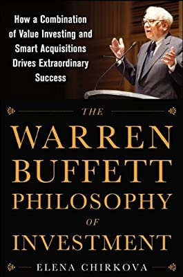 The Warren Buffett Philosophy of Investment: How a Combination of Value Investing and Smart Acquisitions Drives Extraordinary Success.pdf
