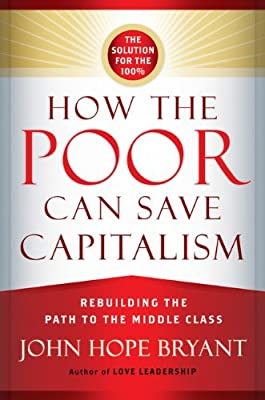 How the Poor Can Save Capitalism: Rebuilding the Path to the Middle Class.pdf