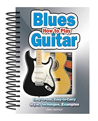 How to Play Blues Guitar: Easy to Read, Easy to Play; Basics, Styles & Examples.pdf