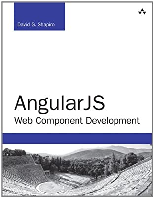 AngularJS Web Component Development: Building, Reusing and Exporting UI Components with AngularJS.pdf