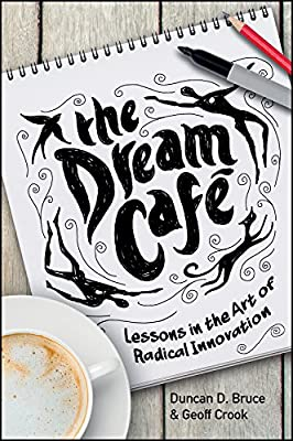 The Dream Cafe: Lessons in the Art of Radical Innovation.pdf