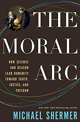 The Moral ARC: How Science and Reason Lead Humanity Toward Truth, Justice, and Freedom.pdf