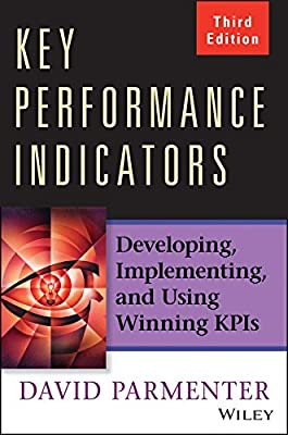 Key Performance Indicators : Developing, Implementing, and Using Winning KPIs.pdf