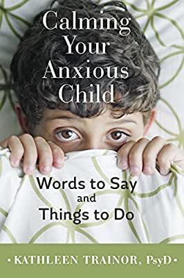Calming Your Anxious Child: Words to Say and Things to Do.pdf