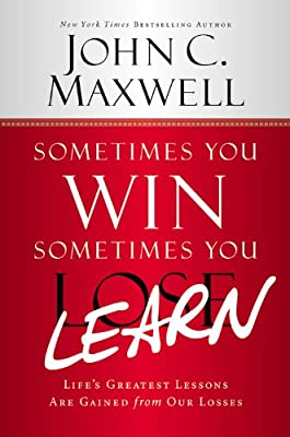 Sometimes You Win--Sometimes You Learn: Life's Greatest Lessons Are Gained from Our Losses.pdf