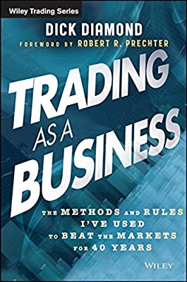 Trading as a Business: The Methods and Rules I've Used to Beat the Markets for 40 Years.pdf