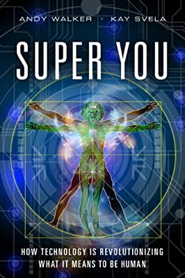 Super You: How Technology is Revolutionizing What It Means to Be Human.pdf