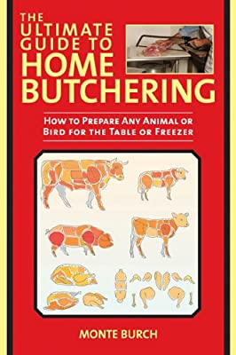 The Ultimate Book of Home Butchering: How to Prepare Any Animal or Bird for the Table or Freezer.pdf
