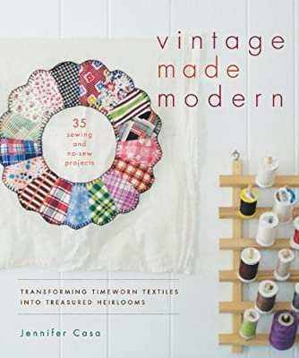 Vintage Made Modern: Transforming Timeworn Textiles into Treasured Heirlooms.pdf