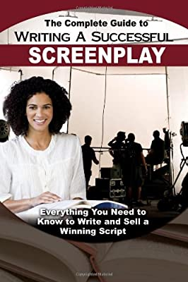 The Complete Guide to Writing a Successful Screenplay: Everything You Need to Know to Write & Sell a Winning Script.pdf