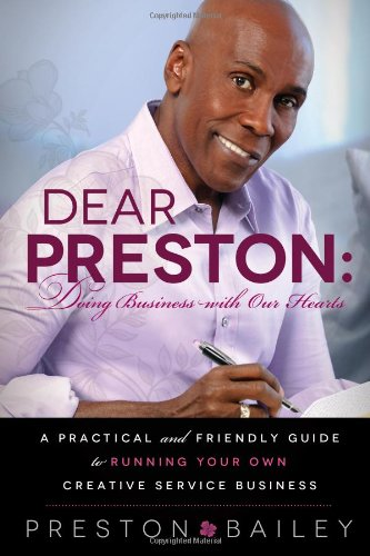 Dear Preston: Doing Business with Our Hearts: A Practical & Friendly Guide to Running Your Own Creative Service Business