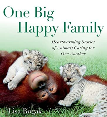 One Big Happy Family: Heartwarming Stories of Animals Caring for One Another.pdf