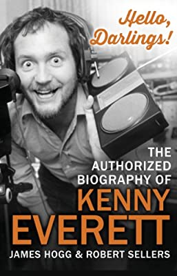 Hello, Darlings!: The Authorized Biography of Kenny Everett.pdf