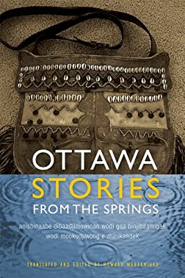 The Ottawa Stories from the Springs: Anishinaabe Dibaadjimowinan Wodi Gaa Binjibaamigak Wodi Mookodjiwong e Zhinikaadek....pdf