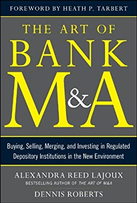 The Art of Bank M&A: Buying, Selling, Merging, and Investing in Regulated Financial Institutions in the New Environment.pdf