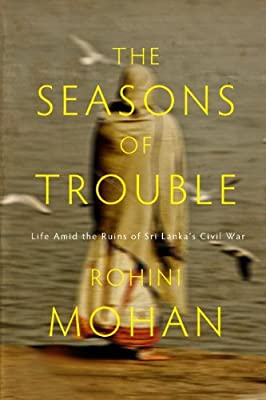 The Seasons of Trouble: Life Amid the Ruins of Sri Lanka's Civil War.pdf