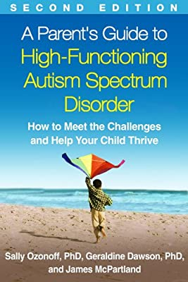 A Parent's Guide to High-Functioning Autism Spectrum Disorder, Second Edition: How to Meet the Challenges and....pdf