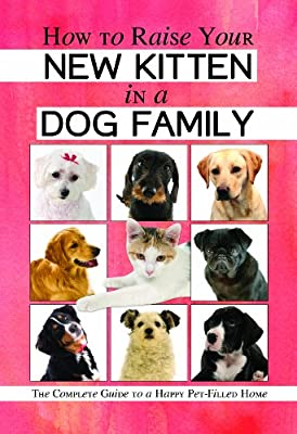 How to Raise Your New Kitten in a Dog Family: The Complete Guide to a Happy Pet-Filled Home.pdf