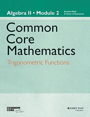 Common Core Mathematics, a Story of Functions: Algebra II, Module 2: Trigonometric Functions.pdf