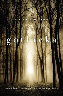 Gothicka: Vampire Heroes, Human Gods, and the New Supernatural.pdf