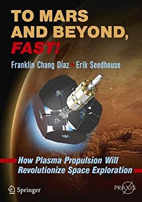 To Mars and Beyond, Fast!: How Plasma Propulsion Will Revolutionize Space Exploration.pdf