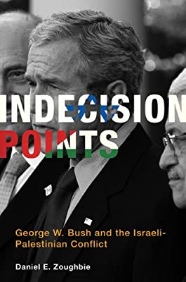 Indecision Points: George W. Bush and the Israeli-Palestinian Conflict.pdf