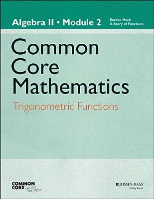 Common Core Mathematics, a Story of Functions: Algebra II Module 2: Trigonometric Functions.pdf