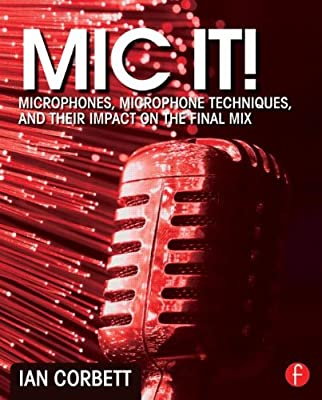 MIC it!: Microphones, Microphone Techniques, and Their Impact on the Final Mix.pdf