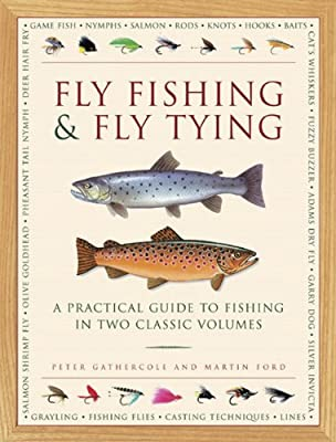 Fly Fishing & Fly Tying: A Practical Guide to Fishing in Two Classic Volumes.pdf