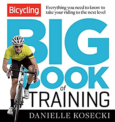 Bicycling Big Book of Training: Everything You Need to Know to Take Your Riding to the Next Level.pdf