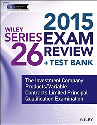 Wiley Series 26 Exam Review 2015 + Test Bank: The Investment Company Products/Variable Contracts Limited Principal....pdf
