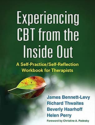 Experiencing CBT from the Inside Out: A Self-Practice/Self-Reflection Workbook for Therapists.pdf