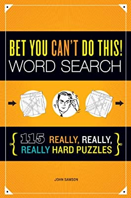 Bet You Can't Do This! Word Search: 115 Really, Really, Really Hard Puzzles.pdf