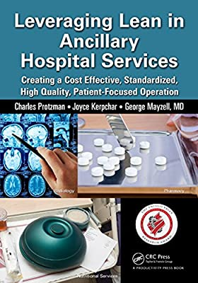 Leveraging Lean in Ancillary Hospital Services: Creating a Cost Effective, Standardized, High Quality, Patient-Focused....pdf