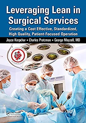 Leveraging Lean in Surgical Services: Creating a Cost Effective, Standardized, High Quality, Patient-Focused Operation....pdf