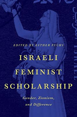 Israeli Feminist Scholarship: Gender, Zionism, and Difference.pdf