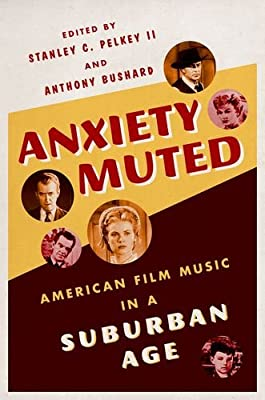 Anxiety Muted: American Film Music in a Suburban Age.pdf