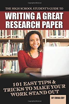 High School Student's Guide to Writing a Great Research Paper: 101 Easy Tips & Tricks to Make Your Work Stand Out.pdf