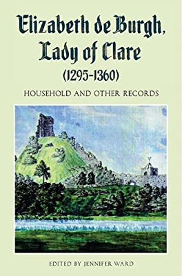 Elizabeth De Burgh, Lady of Clare : Household and Other Records.pdf