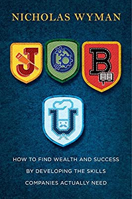 Job U: How to Find Wealth and Success by Developing the Skills Companies Actually Need.pdf