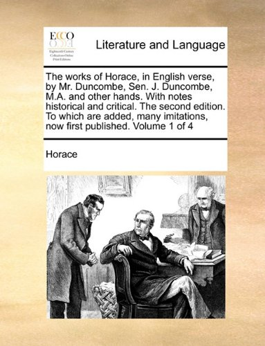 The Works of Horace, in English Verse, by Mr. Duncombe, Sen. J. Duncombe, M.A. and Other Hands. with Notes Historical and Critical. the Second Edition-图片