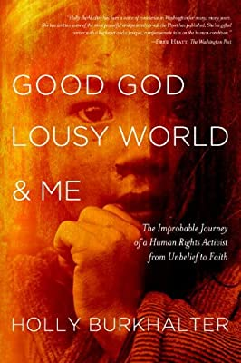 Good God, Lousy World, and Me: The Improbable Journey of a Human Rights Activist from Unbelief to Faith.pdf