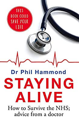 Staying Alive: How to Get the Best Out of the NHS - Advice from a GP.pdf