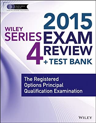 Wiley Series 4 Exam Review 2015 + Test Bank: The Registered Options Principal Qualification Examination.pdf