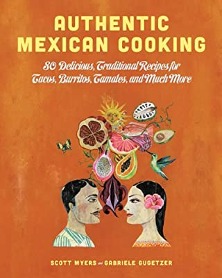 Authentic Mexican Cooking: 80 Delicious, Traditional Recipes for Tacos, Burritos, Tamales, and Much More!.pdf